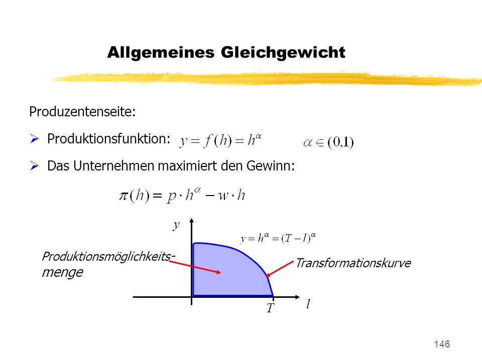 146 Allgemeines Gleichgewicht Produzentenseite: Produktionsfunktion: Das Unternehmen maximiert den Gewinn: Produktionsmöglichkeits - menge T y l Trans
