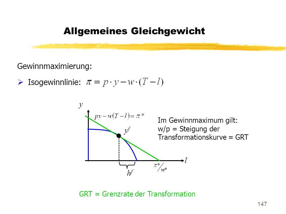 147 Allgemeines Gleichgewicht Gewinnmaximierung: Isogewinnlinie: y l hfhf yfyf Im Gewinnmaximum gilt: w/p = Steigung der Transformationskurve = GRT GR