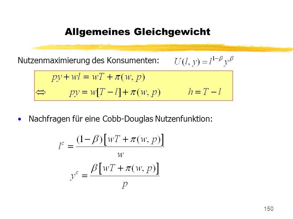 150 Nutzenmaximierung des Konsumenten: Nachfragen für eine Cobb-Douglas Nutzenfunktion: Allgemeines Gleichgewicht