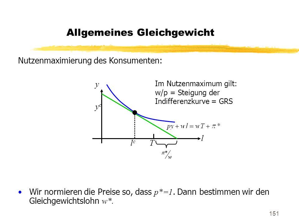 151 Allgemeines Gleichgewicht Nutzenmaximierung des Konsumenten: Wir normieren die Preise so, dass p*=1. Dann bestimmen wir den Gleichgewichtslohn w*.