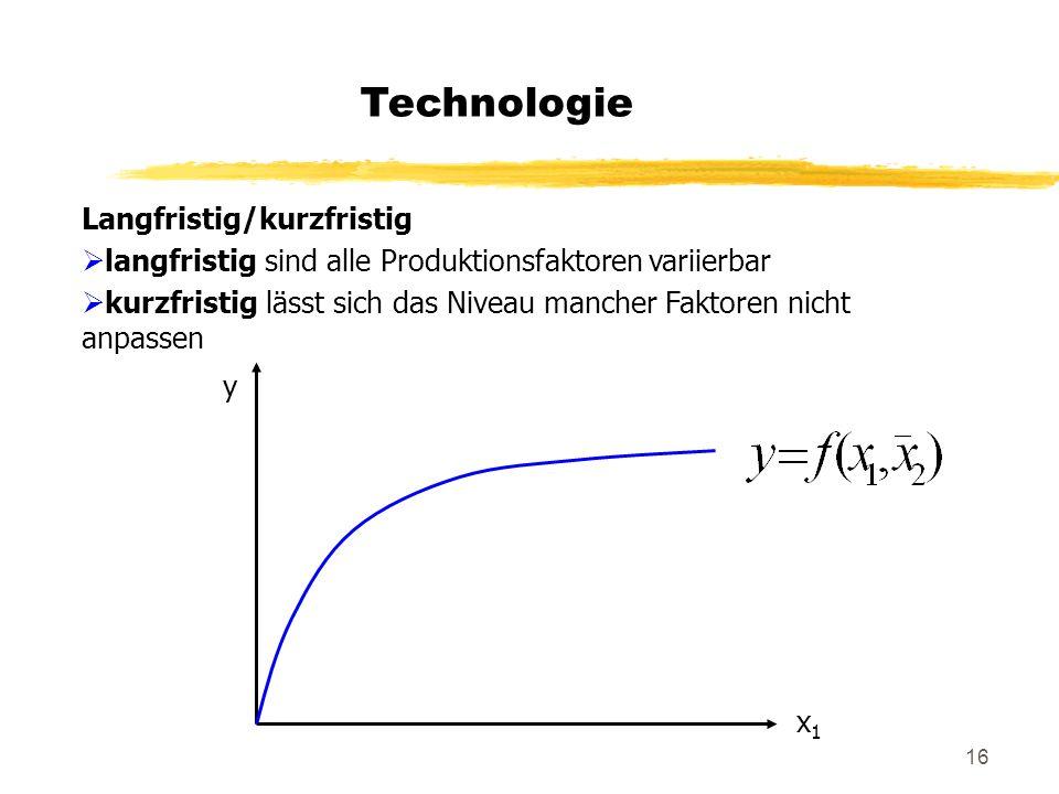 16 Technologie Langfristig/kurzfristig langfristig sind alle Produktionsfaktoren variierbar kurzfristig lässt sich das Niveau mancher Faktoren nicht a