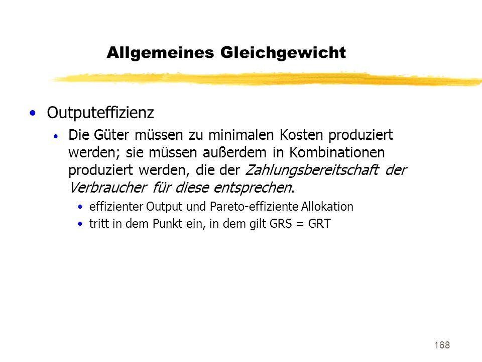 168 Outputeffizienz Die Güter müssen zu minimalen Kosten produziert werden; sie müssen außerdem in Kombinationen produziert werden, die der Zahlungsbe