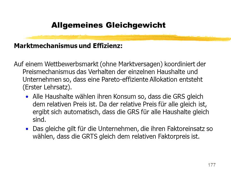 177 Allgemeines Gleichgewicht Marktmechanismus und Effizienz: Auf einem Wettbewerbsmarkt (ohne Marktversagen) koordiniert der Preismechanismus das Ver