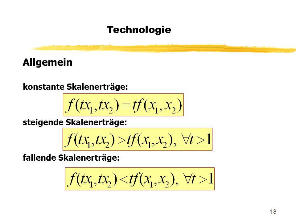18 Technologie Allgemein konstante Skalenerträge: steigende Skalenerträge: fallende Skalenerträge: