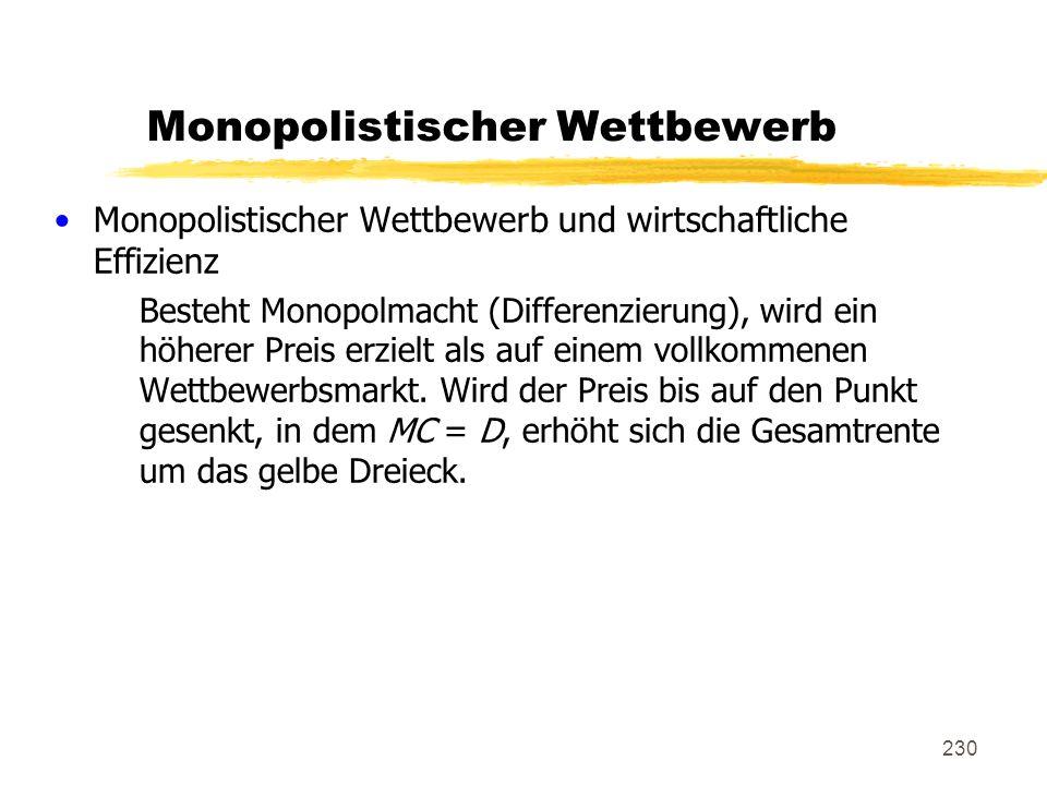 230 Monopolistischer Wettbewerb Monopolistischer Wettbewerb und wirtschaftliche Effizienz Besteht Monopolmacht (Differenzierung), wird ein höherer Pre