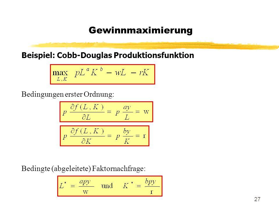 27 Beispiel: Cobb-Douglas Produktionsfunktion Bedingungen erster Ordnung: Bedingte (abgeleitete) Faktornachfrage: Gewinnmaximierung