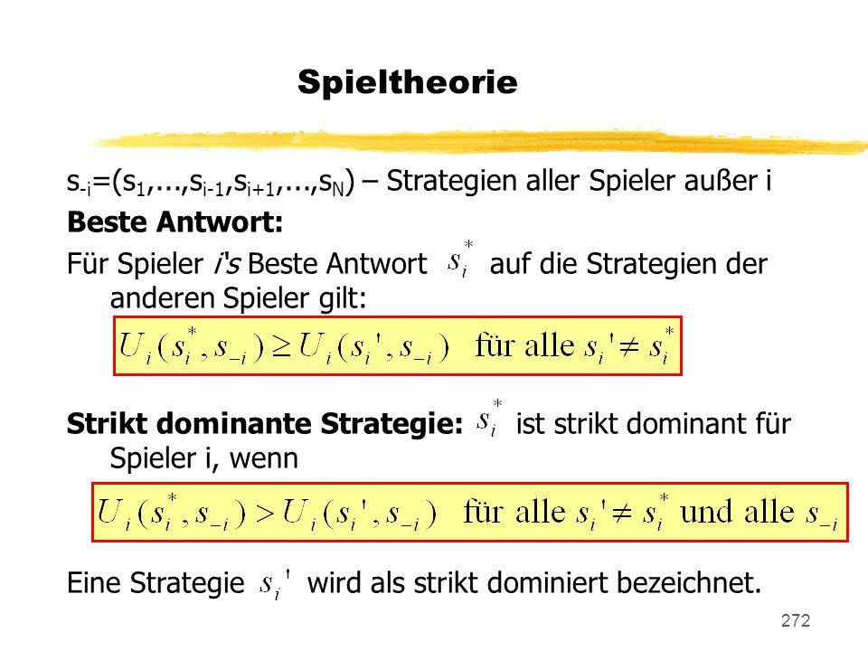 272 Spieltheorie s -i =(s 1,...,s i-1,s i+1,...,s N ) – Strategien aller Spieler außer i Beste Antwort: Für Spieler is Beste Antwort auf die Strategie