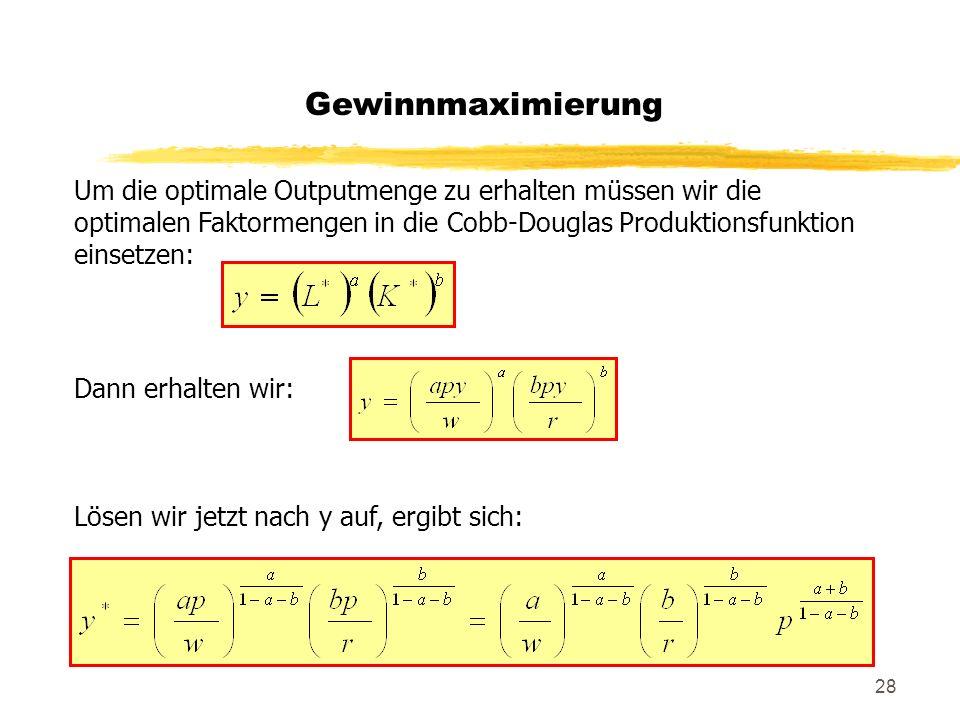 28 Um die optimale Outputmenge zu erhalten müssen wir die optimalen Faktormengen in die Cobb-Douglas Produktionsfunktion einsetzen: Dann erhalten wir: