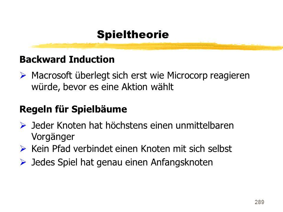 289 Spieltheorie Backward Induction Macrosoft überlegt sich erst wie Microcorp reagieren würde, bevor es eine Aktion wählt Regeln für Spielbäume Jeder