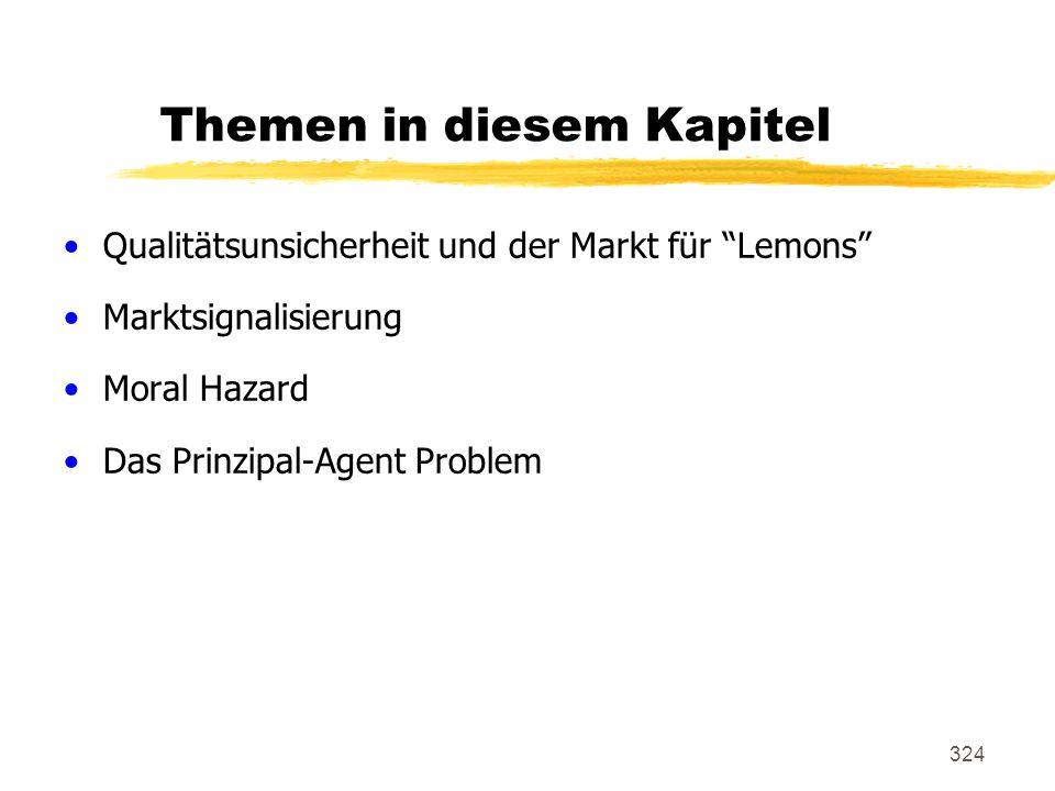 324 Themen in diesem Kapitel Qualitätsunsicherheit und der Markt für Lemons Marktsignalisierung Moral Hazard Das Prinzipal-Agent Problem