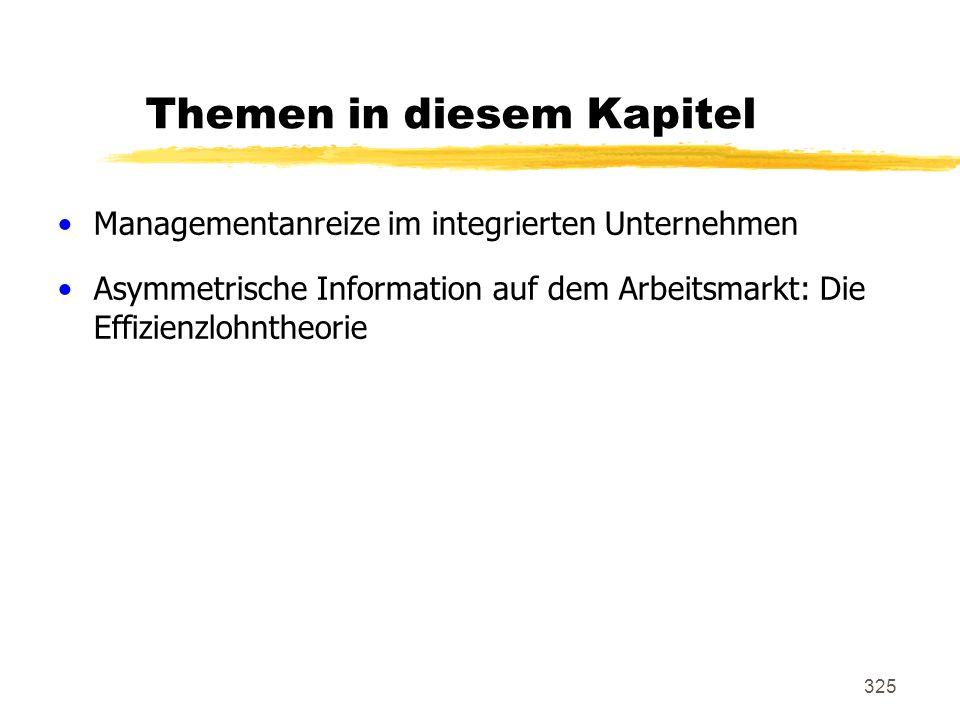 325 Themen in diesem Kapitel Managementanreize im integrierten Unternehmen Asymmetrische Information auf dem Arbeitsmarkt: Die Effizienzlohntheorie
