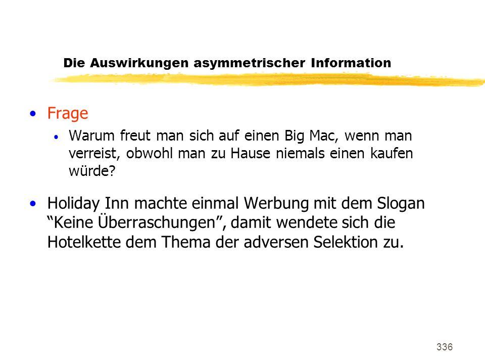 336 Die Auswirkungen asymmetrischer Information Frage Warum freut man sich auf einen Big Mac, wenn man verreist, obwohl man zu Hause niemals einen kau