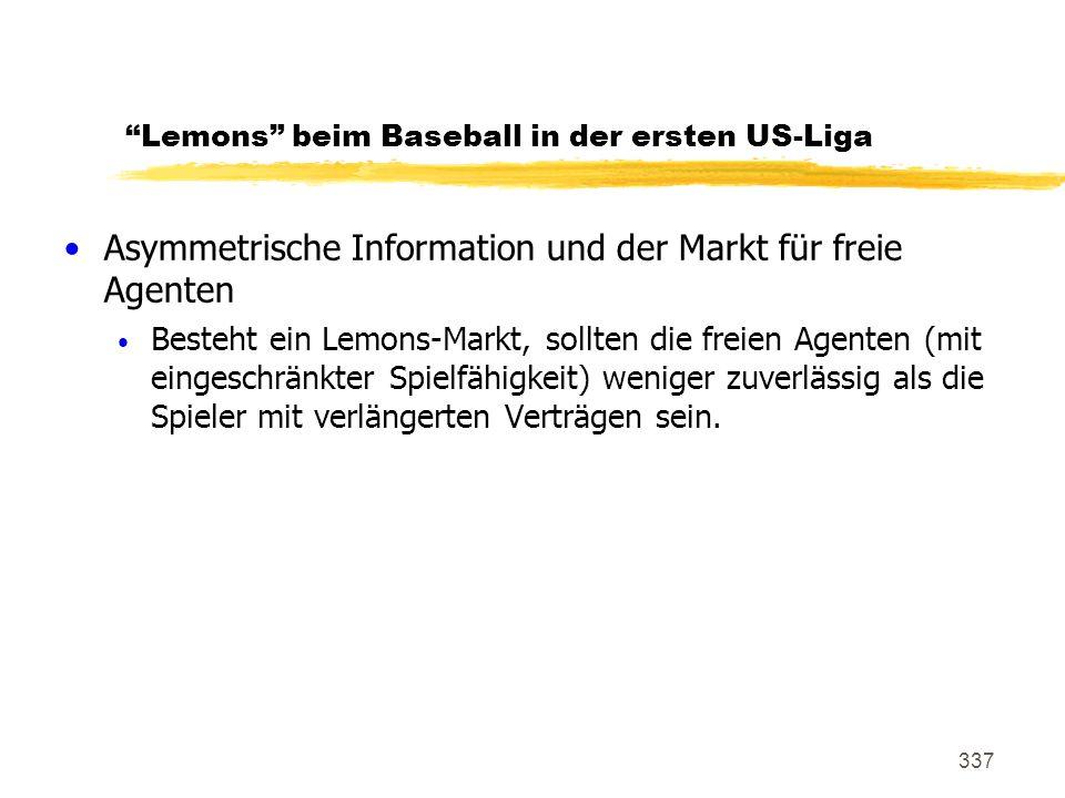 337 Lemons beim Baseball in der ersten US-Liga Asymmetrische Information und der Markt für freie Agenten Besteht ein Lemons-Markt, sollten die freien
