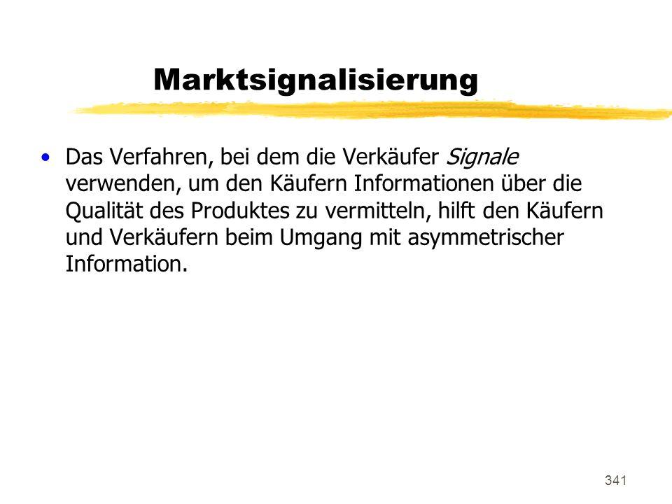 341 Marktsignalisierung Das Verfahren, bei dem die Verkäufer Signale verwenden, um den Käufern Informationen über die Qualität des Produktes zu vermit
