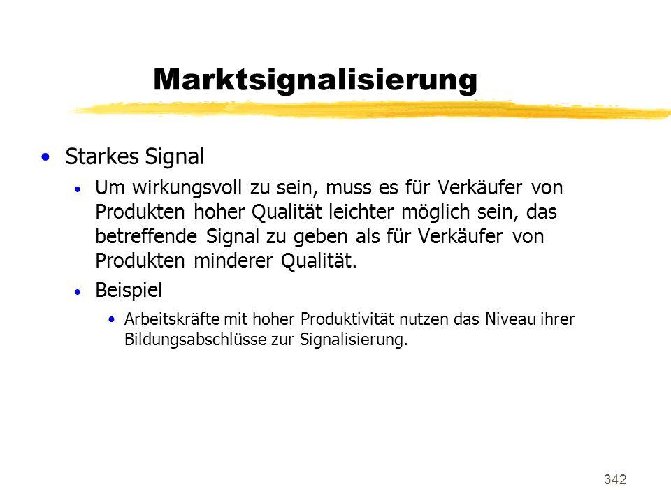 342 Marktsignalisierung Starkes Signal Um wirkungsvoll zu sein, muss es für Verkäufer von Produkten hoher Qualität leichter möglich sein, das betreffe