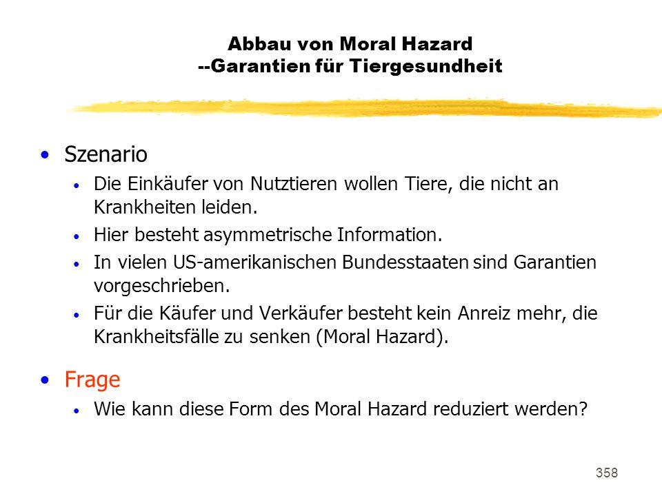 358 Abbau von Moral Hazard --Garantien für Tiergesundheit Szenario Die Einkäufer von Nutztieren wollen Tiere, die nicht an Krankheiten leiden. Hier be