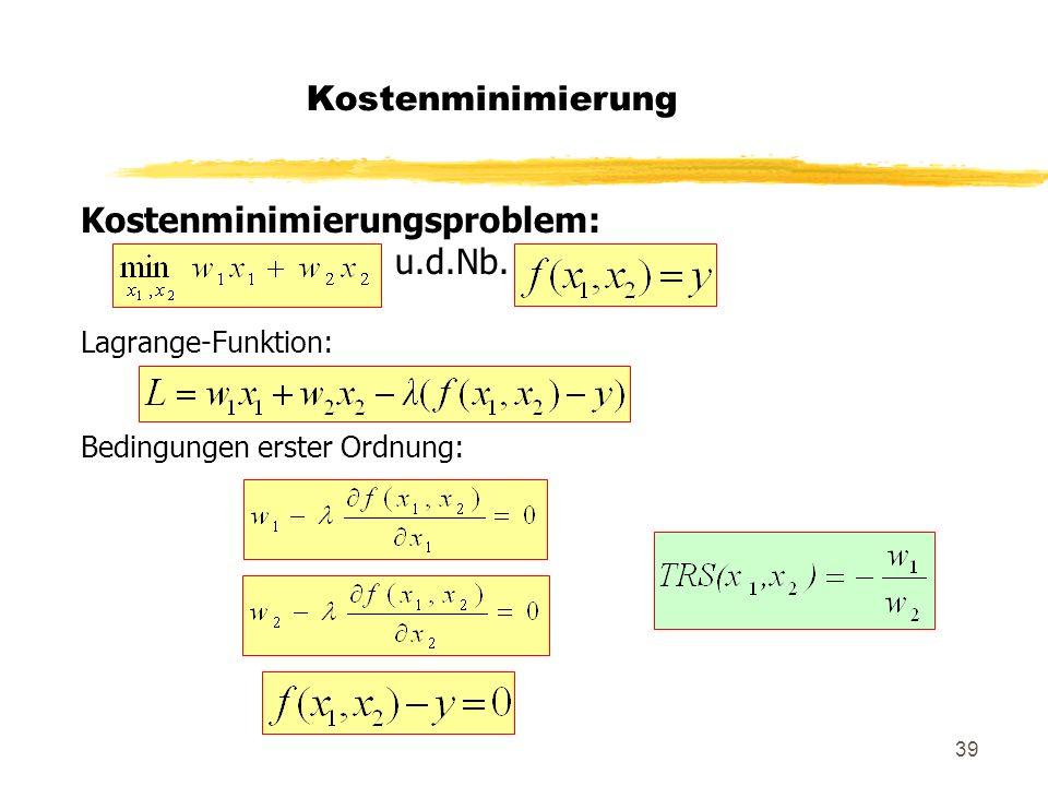 39 Kostenminimierungsproblem: u.d.Nb. Lagrange-Funktion: Bedingungen erster Ordnung: Kostenminimierung