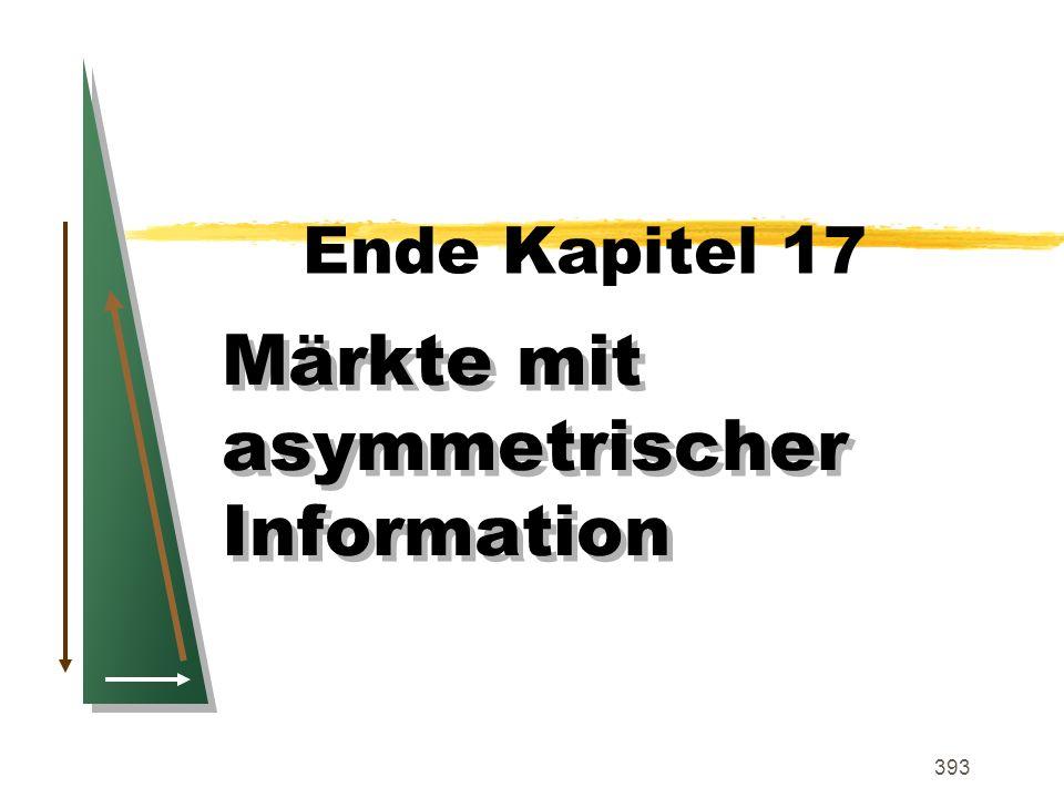393 Ende Kapitel 17 Märkte mit asymmetrischer Information