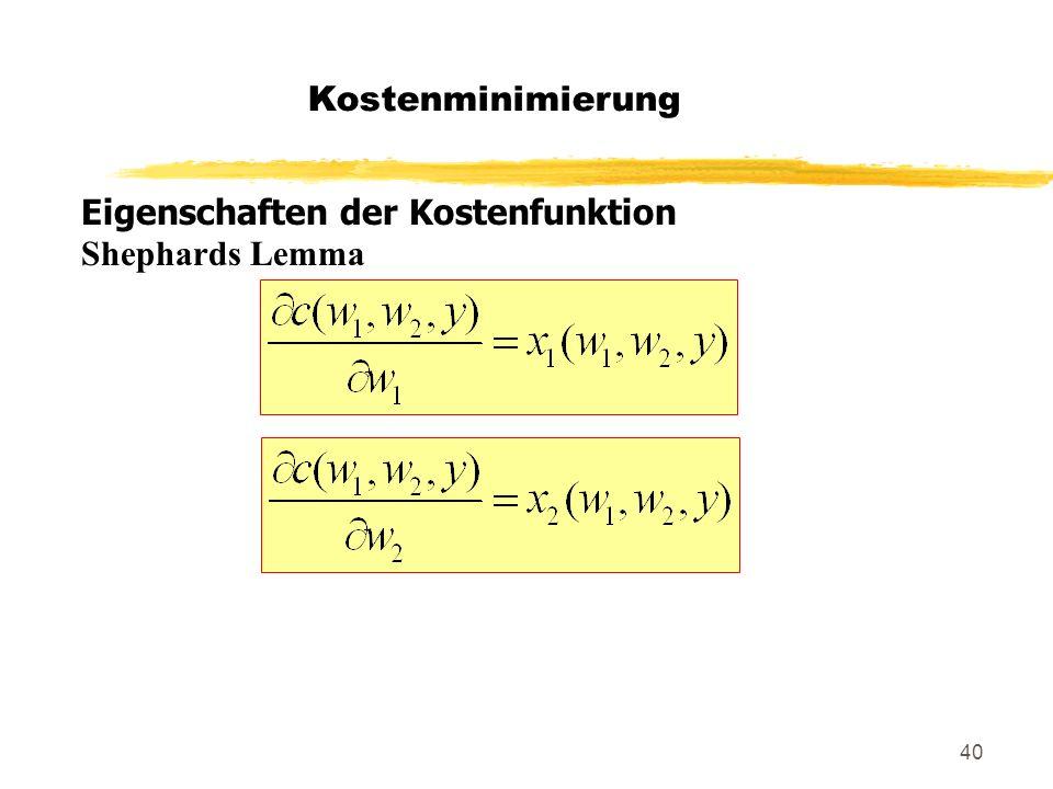 40 Kostenminimierung Eigenschaften der Kostenfunktion Shephards Lemma