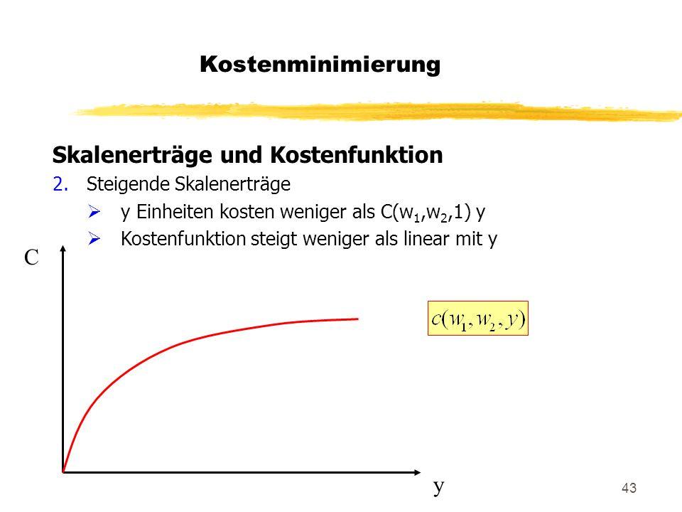 43 Skalenerträge und Kostenfunktion 2.Steigende Skalenerträge y Einheiten kosten weniger als C(w 1,w 2,1) y Kostenfunktion steigt weniger als linear m