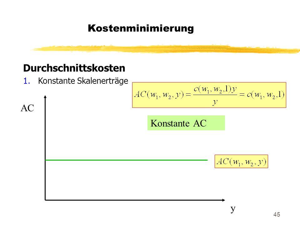 45 Durchschnittskosten 1.Konstante Skalenerträge Konstante AC AC y Kostenminimierung