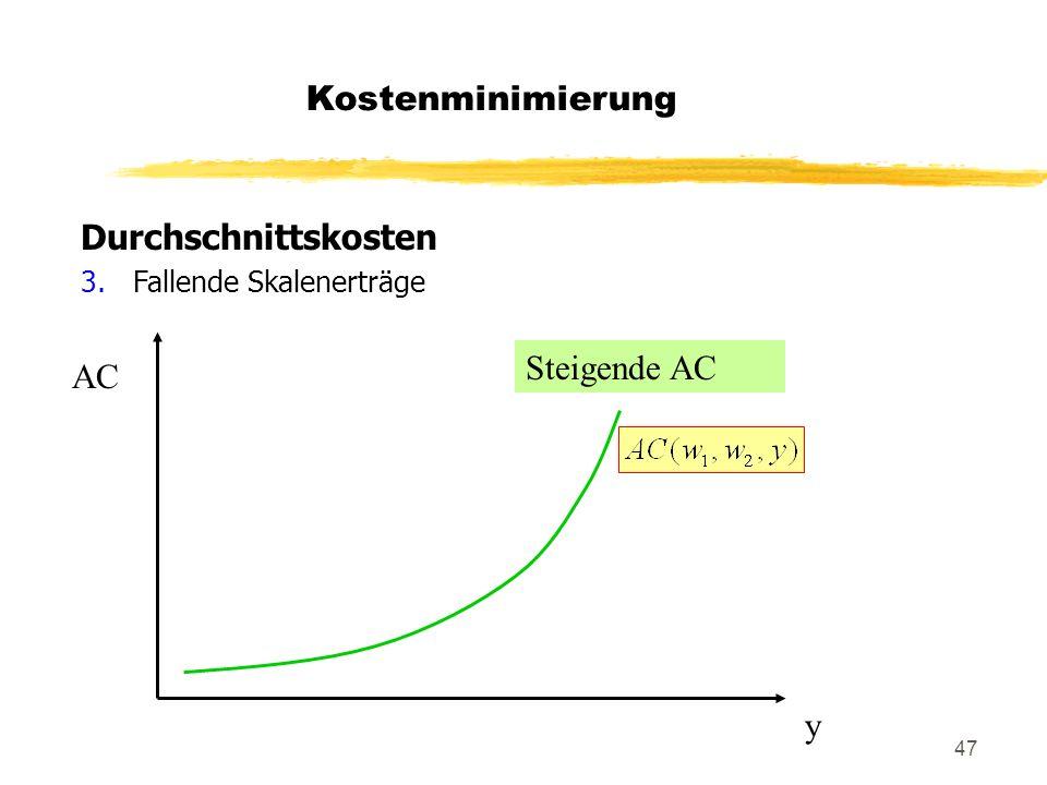 47 Durchschnittskosten 3.Fallende Skalenerträge Steigende AC AC y Kostenminimierung