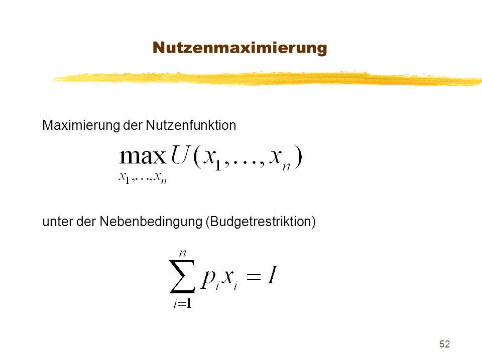 52 Nutzenmaximierung Maximierung der Nutzenfunktion unter der Nebenbedingung (Budgetrestriktion)