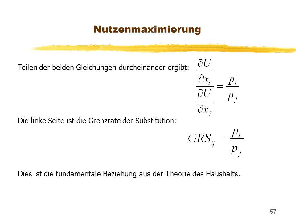 57 Teilen der beiden Gleichungen durcheinander ergibt: Die linke Seite ist die Grenzrate der Substitution: Dies ist die fundamentale Beziehung aus der