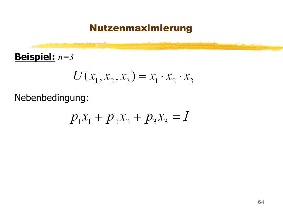 64 Beispiel: n=3 Nebenbedingung: Nutzenmaximierung