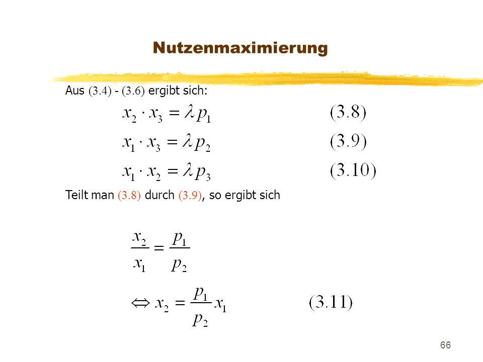 66 Aus (3.4) - (3.6) ergibt sich: Teilt man (3.8) durch (3.9), so ergibt sich Nutzenmaximierung