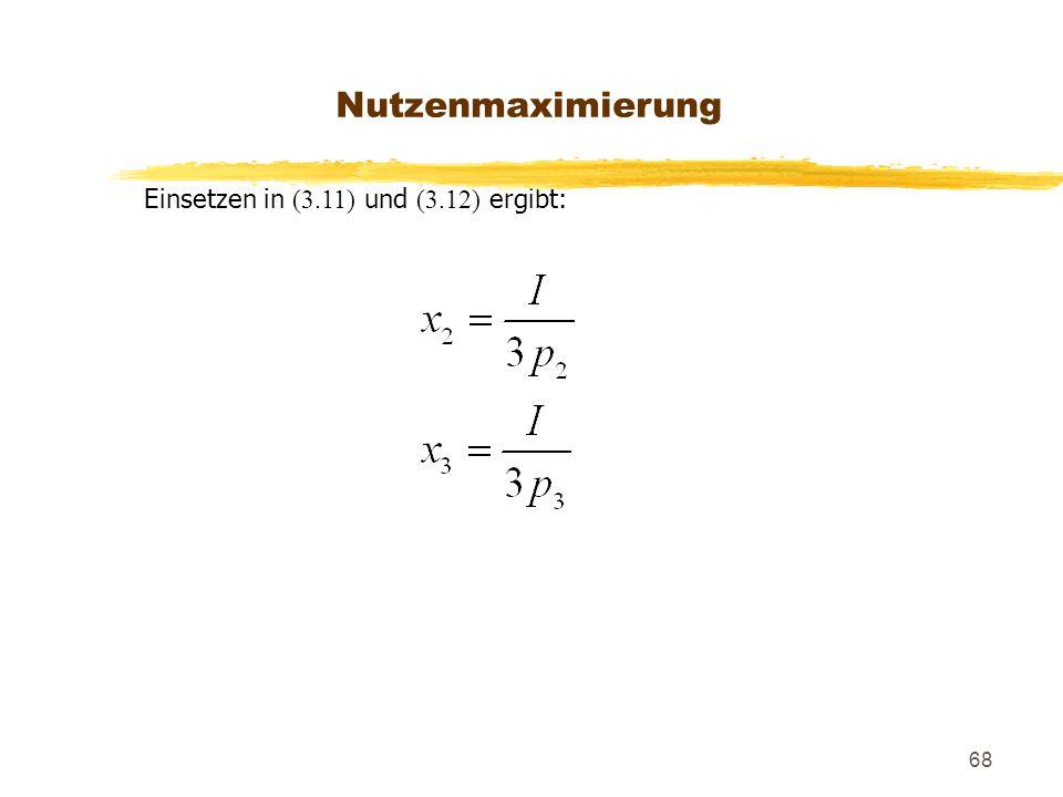 68 Einsetzen in (3.11) und (3.12) ergibt: Nutzenmaximierung