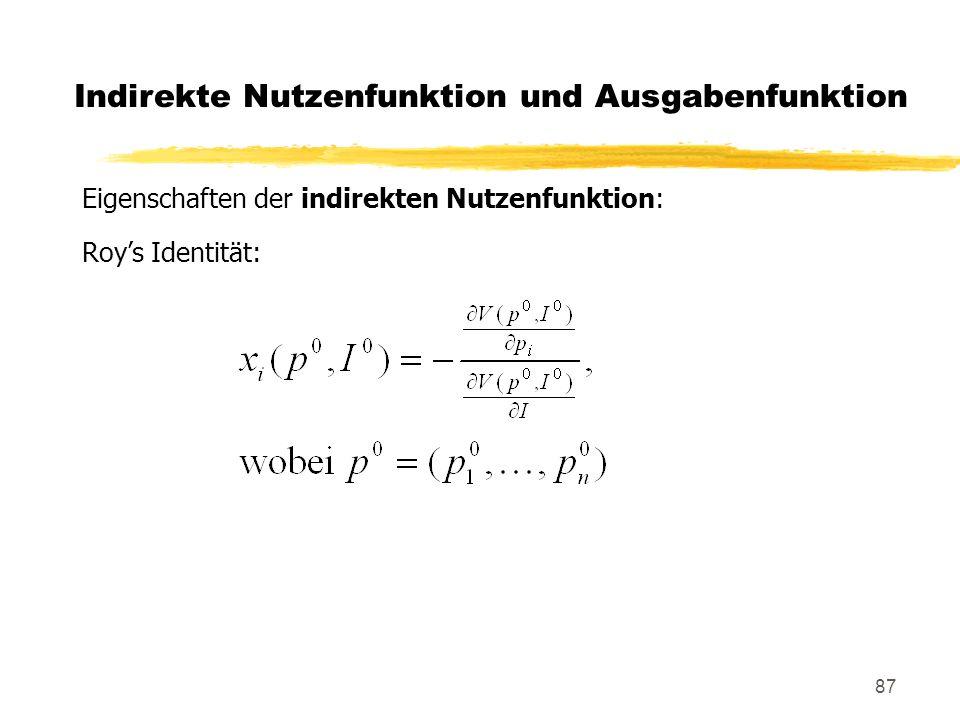 87 Indirekte Nutzenfunktion und Ausgabenfunktion Eigenschaften der indirekten Nutzenfunktion: Roys Identität: