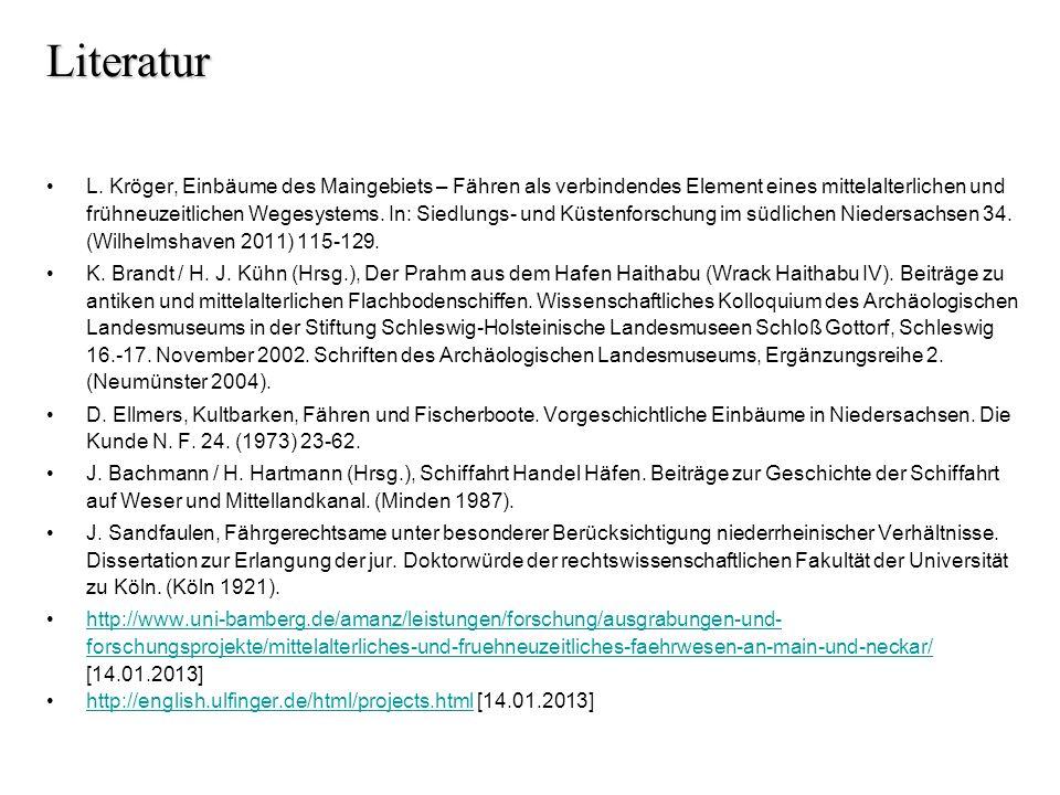 Literatur L. Kröger, Einbäume des Maingebiets – Fähren als verbindendes Element eines mittelalterlichen und frühneuzeitlichen Wegesystems. In: Siedlun