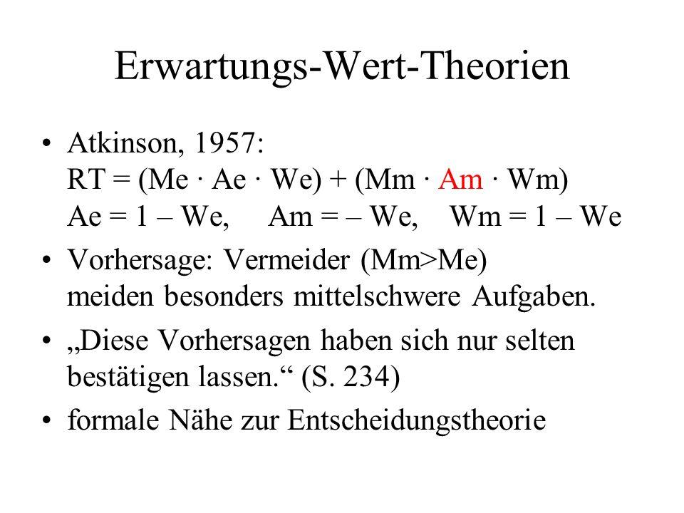 Erwartungs-Wert-Theorien Atkinson, 1957: RT = (Me · Ae · We) + (Mm · Am · Wm) Ae = 1 – We, Am = – We, Wm = 1 – We Vorhersage: Vermeider (Mm>Me) meiden