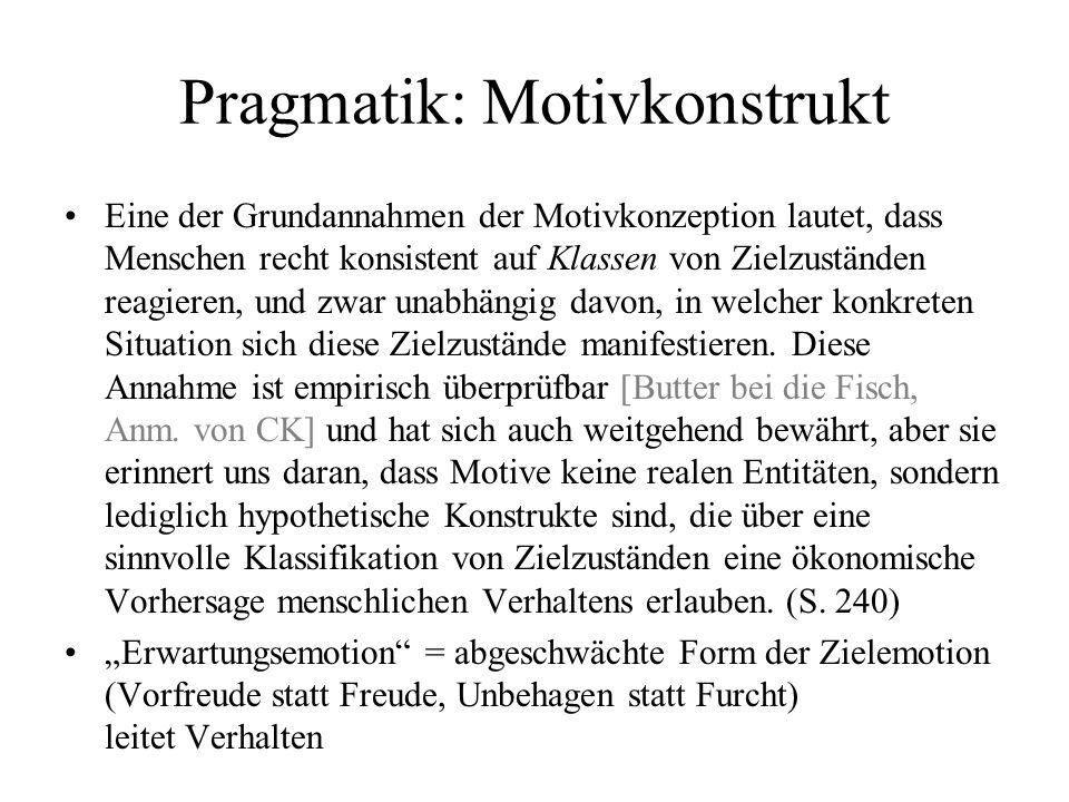 Pragmatik: Motivkonstrukt Eine der Grundannahmen der Motivkonzeption lautet, dass Menschen recht konsistent auf Klassen von Zielzuständen reagieren, u