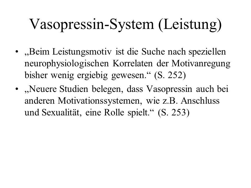 Vasopressin-System (Leistung) Beim Leistungsmotiv ist die Suche nach speziellen neurophysiologischen Korrelaten der Motivanregung bisher wenig ergiebi