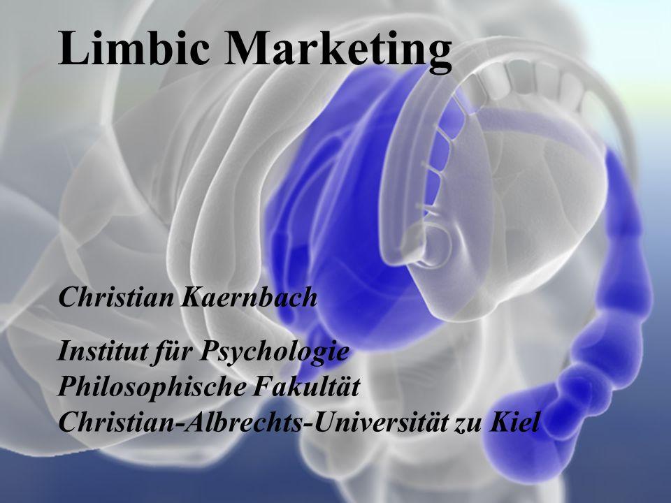 Limbic Marketing Christian Kaernbach Institut für Psychologie Philosophische Fakultät Christian-Albrechts-Universität zu Kiel