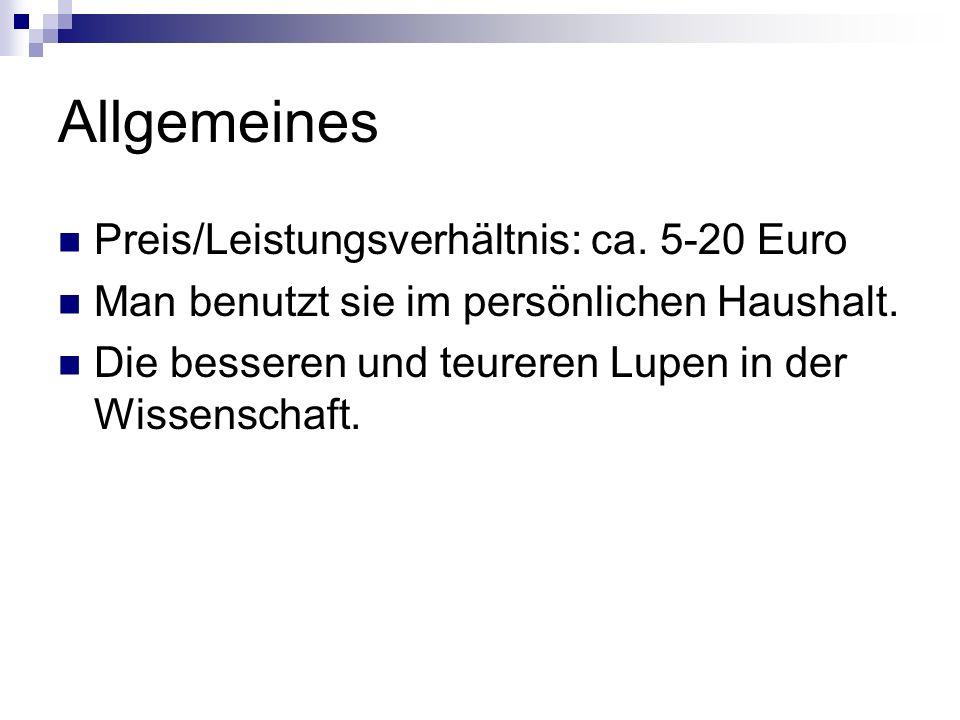 Allgemeines Preis/Leistungsverhältnis: ca.5-20 Euro Man benutzt sie im persönlichen Haushalt.