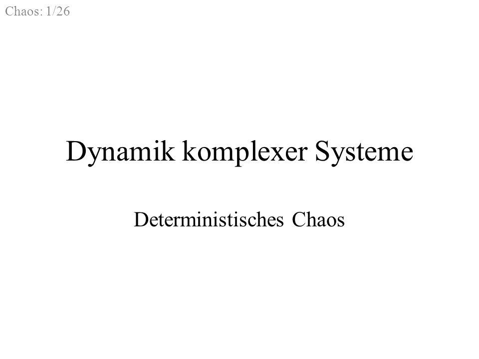Chaos: 1/26 Dynamik komplexer Systeme Deterministisches Chaos