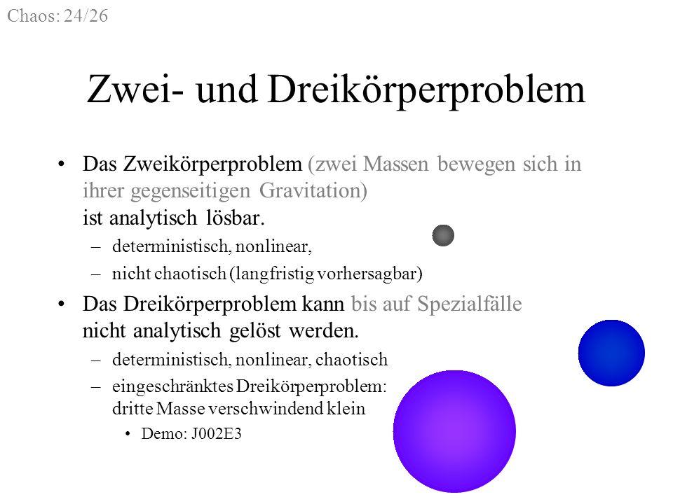 Chaos: 24/26 Zwei- und Dreikörperproblem Das Zweikörperproblem (zwei Massen bewegen sich in ihrer gegenseitigen Gravitation) ist analytisch lösbar. –d