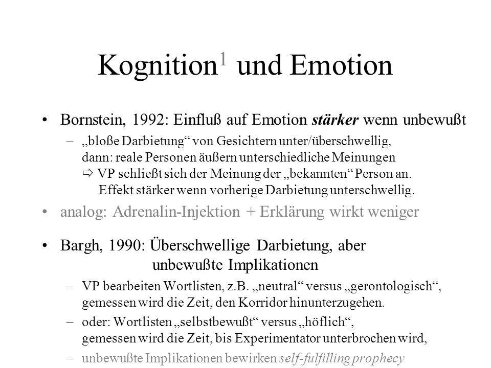 Kognition 1 und Emotion Reiz ??? Erregung Feedback Gefühl Arnold, 1960: kognitive Bewertung Reiz Kognition (Bewertung Schaden/Nutzen) Erregung (Handlu
