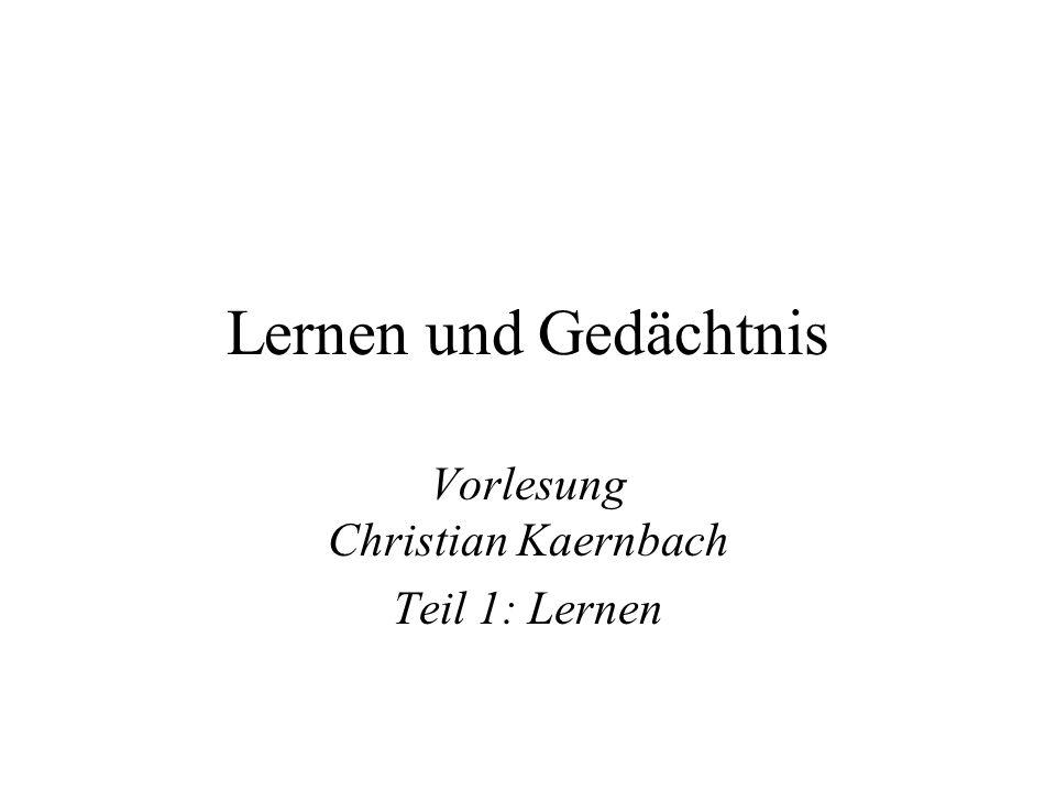 Lernen und Gedächtnis Vorlesung Christian Kaernbach Teil 1: Lernen