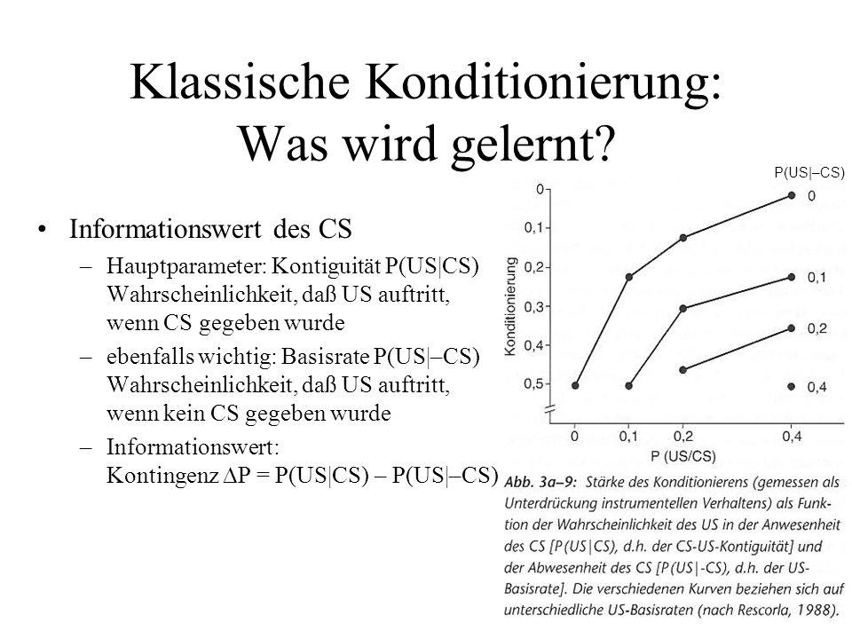 Klassische Konditionierung: Was wird gelernt? Informationswert des CS –Hauptparameter: Kontiguität P(US|CS) Wahrscheinlichkeit, daß US auftritt, wenn
