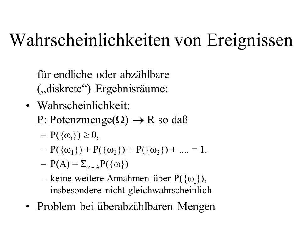 Wahrscheinlichkeiten von Ereignissen für endliche oder abzählbare (diskrete) Ergebnisräume: Wahrscheinlichkeit: P: Potenzmenge( ) R so daß –P({ i }) 0