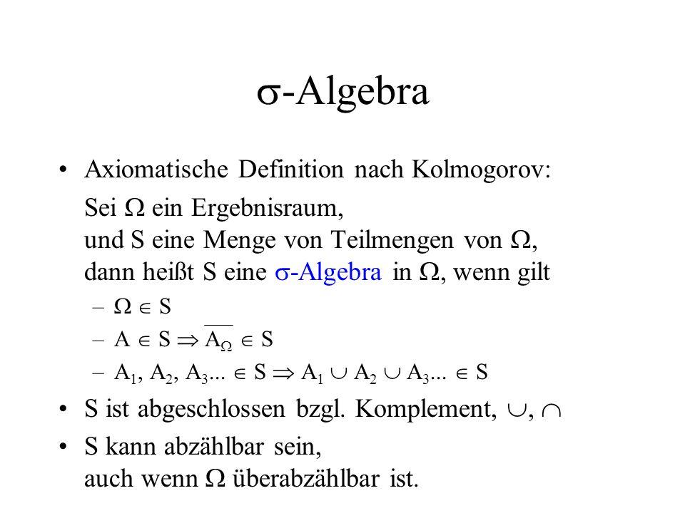 -Algebra Axiomatische Definition nach Kolmogorov: Sei ein Ergebnisraum, und S eine Menge von Teilmengen von, dann heißt S eine -Algebra in, wenn gilt