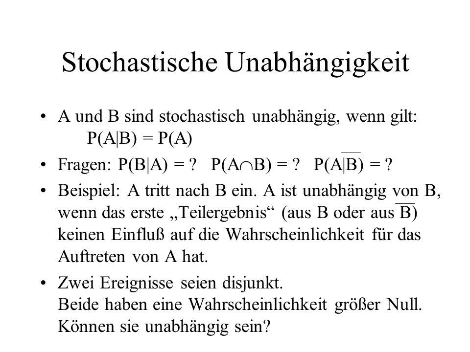 Stochastische Unabhängigkeit A und B sind stochastisch unabhängig, wenn gilt: P(A|B) = P(A) Fragen: P(B|A) = ? P(A B) = ? P(A|B) = ? Beispiel: A tritt