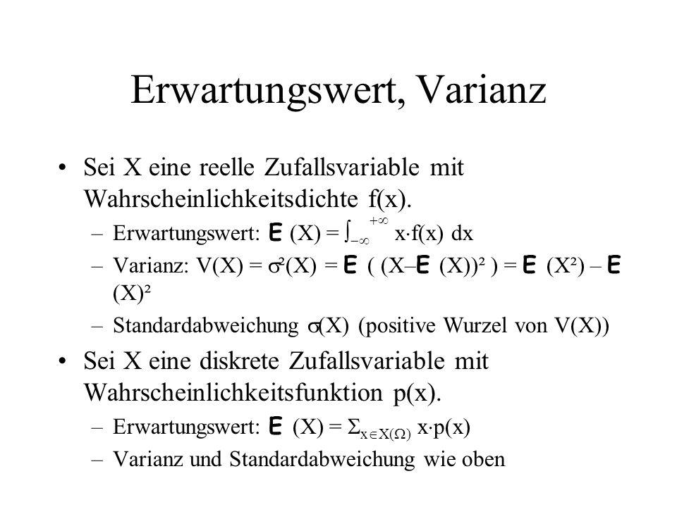Erwartungswert, Varianz Sei X eine reelle Zufallsvariable mit Wahrscheinlichkeitsdichte f(x). –Erwartungswert: E (X) = x f(x) dx –Varianz: V(X) = ²(X)