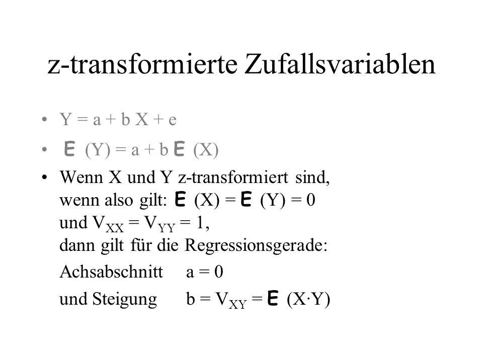 z-transformierte Zufallsvariablen Y = a + b X + e E (Y) = a + b E (X) Wenn X und Y z-transformiert sind, wenn also gilt: E (X) = E (Y) = 0 und V XX =