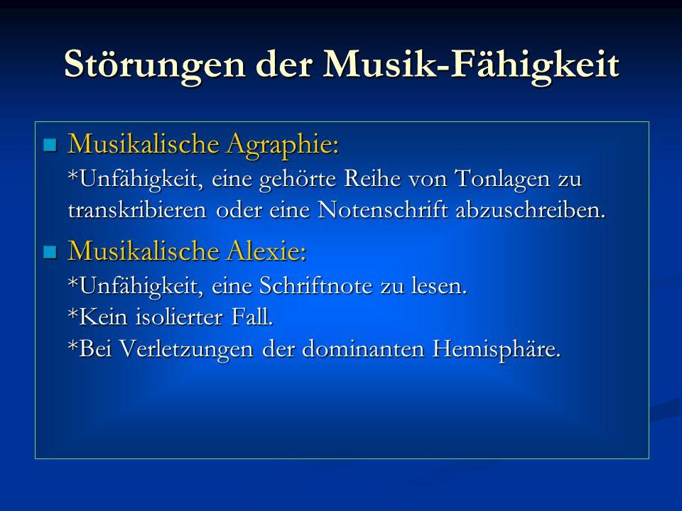 Störungen der Musik-Fähigkeit Musikalische Agraphie: *Unfähigkeit, eine gehörte Reihe von Tonlagen zu transkribieren oder eine Notenschrift abzuschrei