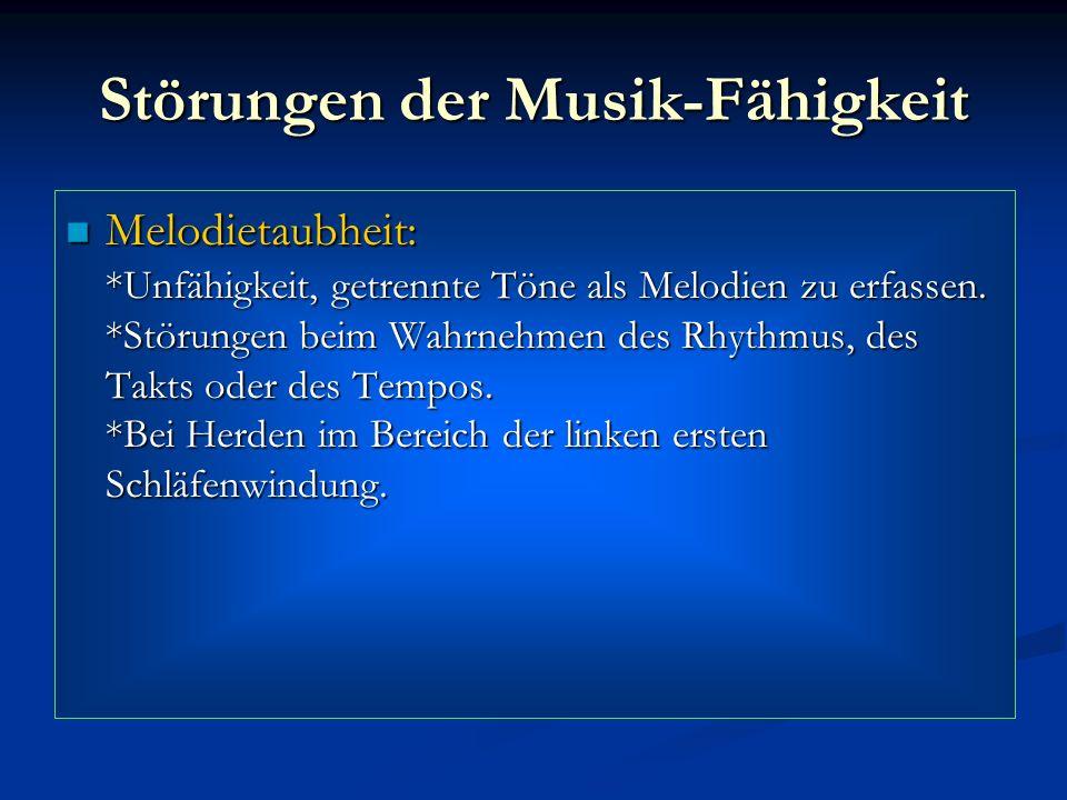 Störungen der Musik-Fähigkeit Melodietaubheit: *Unfähigkeit, getrennte Töne als Melodien zu erfassen. *Störungen beim Wahrnehmen des Rhythmus, des Tak